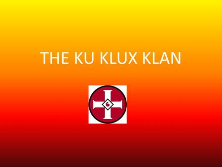 THE KU KLUX KLAN. WHAT IS THE KU KLUX KLAN ? The Ku Klux Klan was a secret terrorist organization that originated in the Southern states during the period.