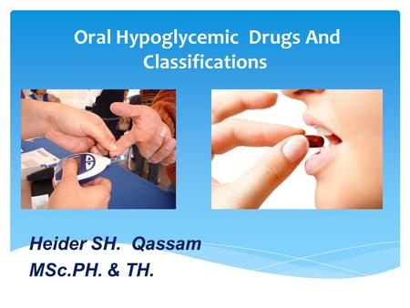 Oral Hypoglycemic Drugs And Classifications Heider SH. Qassam MSc.PH. & TH.