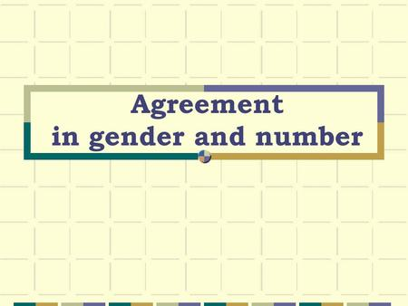 Agreement in gender and number. GENDER So far, you have learned that there must be agreement in gender between nouns and articles… For example:el cuaderno.