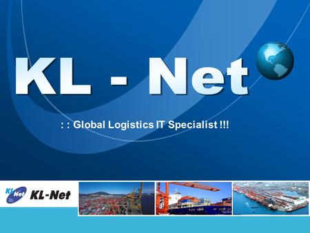 : : Global Logistics IT Specialist !!!. L/O/G/O www.klnet.co.kr Contents 1. PLISM 2. PLISM – Service 3. PLISM – EDI Data Flow 4. Port-MIS Contents.