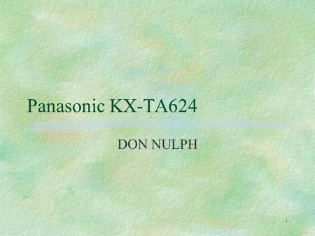 1 Panasonic KX-TA624 DON NULPH. 2 KX-TA624 §Initially configured with 3 CO X 8 Station §ExternalMusic Source §External Paging Jack §RS-232 for SMDR §Ground.