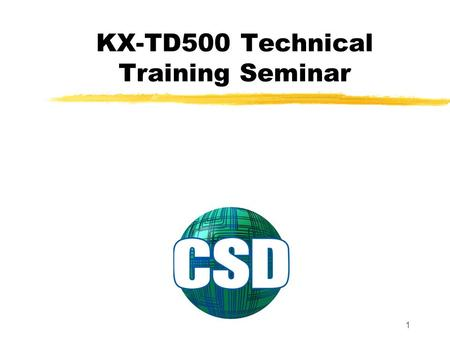 1 KX-TD500 Technical Training Seminar. 2 Table of Contents Introduction1-7 KX-TD500 Basic and Expansion Shelf8-19 Configuration20-23 CPU Card KX-TD5010124-27.