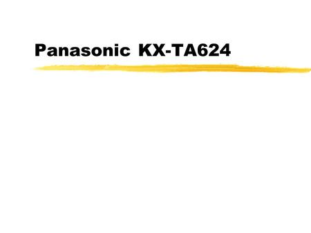 Panasonic KX-TA624. System Outline zInitial configuration of 3 CO X 8 Stations zKX-TA62477 Card adds 3 CO X 8 Stations zKX-TA62470 Card adds 8 Stations.