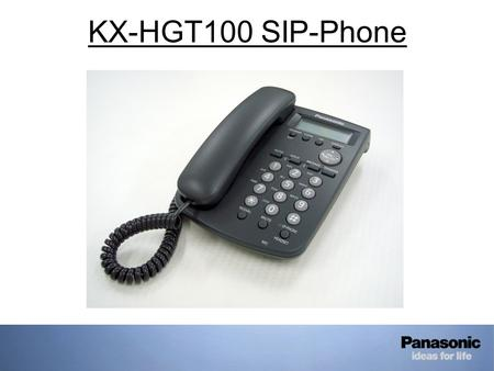 KX-HGT100 SIP-Phone. KX-HGT100 Configuration (1) User name: KX-HGT100 Password: kx-hgt100 1.Connect the HGT100 to the LAN via a suitable switch port 2.Power.