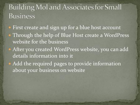 First create and sign up for a blue host account Through the help of Blue Host create a WordPress website for the business After you created WordPress.