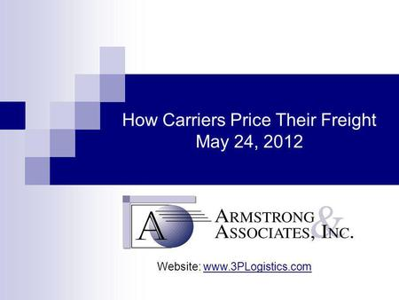 How Carriers Price Their Freight May 24, 2012 Website: www.3PLogistics.com.