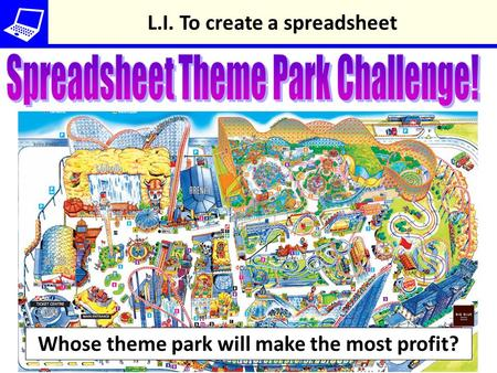 Whose theme park will make the most profit? L.I. To create a spreadsheet.