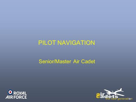 PILOT NAVIGATION Senior/Master Air Cadet. Learning Outcomes Understand the affects of weather on aviation Know the basic features of air navigation and.