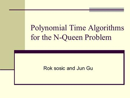 Polynomial Time Algorithms for the N-Queen Problem Rok sosic and Jun Gu.