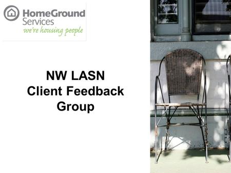 NW LASN Client Feedback Group. George Hatvani Service Development and Research Manager, HomeGround Services Facilitator and Chair of Client Feedback Group.