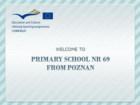 WELCOME TO. WE ARE FROM POZNAN The old and BEAUTIFUL city in Poland.