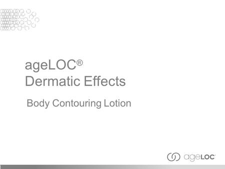 AgeLOC ® Dermatic Effects Body Contouring Lotion.