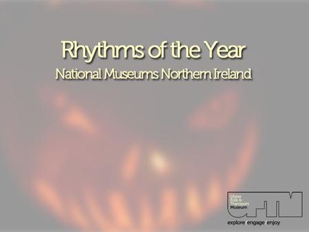 Rhythms of the Year National Museums Northern Ireland.