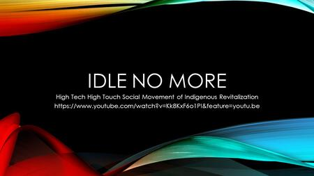 IDLE NO MORE High Tech High Touch Social Movement of Indigenous Revitalization https://www.youtube.com/watch?v=Kk8KxF6o1PI&feature=youtu.be.