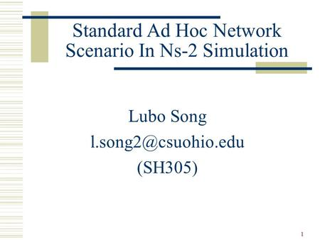 1 Standard Ad Hoc Network Scenario In Ns-2 Simulation Lubo Song (SH305)