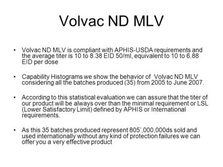 Volvac ND MLV Volvac ND MLV is compliant with APHIS-USDA requirements and the average titer is 10 to 8.38 EID 50/ml, equivalent to 10 to 6.88 EID per dose.