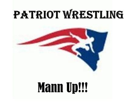 Patriot Wrestling Mann Up!!!. Remember, when you're not practicing someone somewhere is and when you meet, They will beat you!