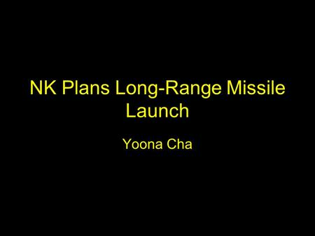 NK Plans Long-Range Missile Launch Yoona Cha. Who Korean peninsula U.S. The world.