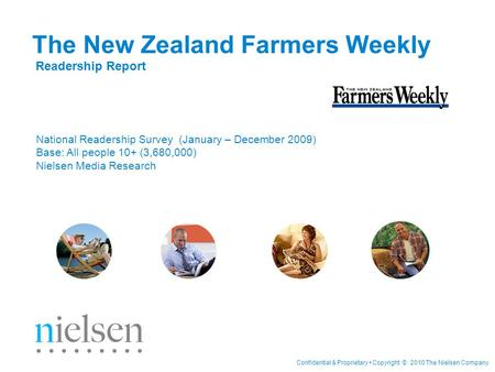 Confidential & Proprietary Copyright © 2010 The Nielsen Company The New Zealand Farmers Weekly Readership Report National Readership Survey (January –