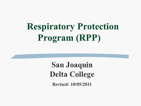 Respiratory Protection Program (RPP) San Joaquin Delta College Revised: 10/05/2011.