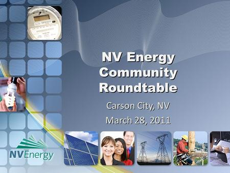 NV Energy Community Roundtable Carson City, NV March 28, 2011.