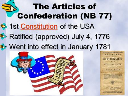 The Articles of Confederation (NB 77) 1st Constitution of the USA1st Constitution of the USAConstitution Ratified (approved) July 4, 1776Ratified (approved)