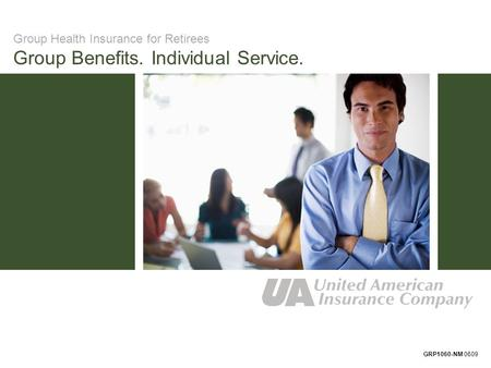 Group Health Insurance for Retirees Group Benefits. Individual Service. GRP1060-NM 0609.