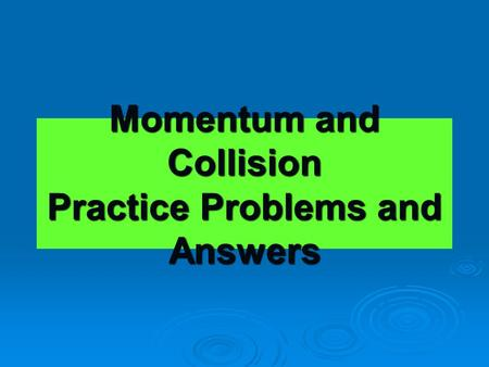 Momentum and Collision Practice Problems and Answers.