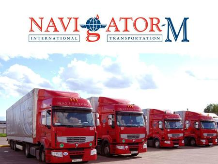 BACKGROUND The «NAVIGATOR-M» Company — is a Russian trucking enterprise founded in 2002 for freight transportation between European and CIS countries.