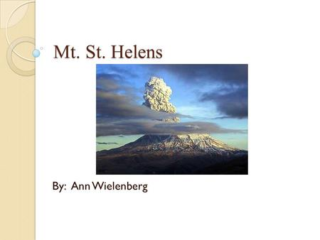 Mt. St. Helens By: Ann Wielenberg. Introduction The first sign of activity at Mount St. Helens in the spring of 1980 was a series of small earthquakes.