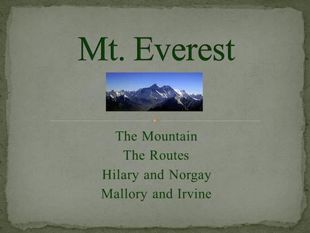 The Mountain The Routes Hilary and Norgay Mallory and Irvine.