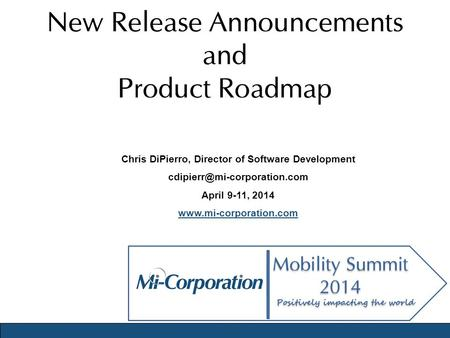 New Release Announcements and Product Roadmap Chris DiPierro, Director of Software Development April 9-11, 2014