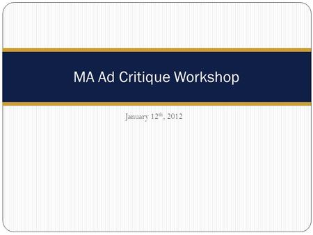 January 12 th, 2012 MA Ad Critique Workshop. 2 Intro & General Advice Critique Approach Sample Framework Marketing Objectives Advertising Strategy Execution.
