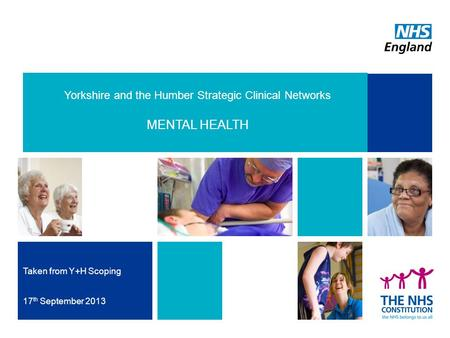 Yorkshire and the Humber Strategic Clinical Networks MENTAL HEALTH Taken from Y+H Scoping 17 th September 2013.