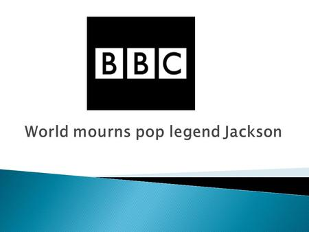 World mourns pop legend Jackson Pop 'Genius' Michael Jackson has died at 50.