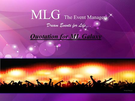 MLG The Event Managers Dream Events for Life… Quotation for ML Galaxy.