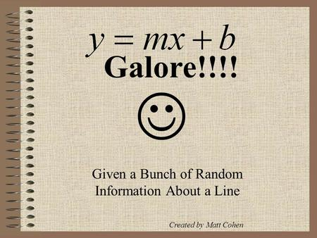 Given a Bunch of Random Information About a Line Galore!!!! Created by Matt Cohen.