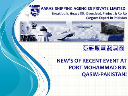 AARAS SHIPPING AGENCIES PRIVATE LIMITED Break bulk, Heavy lift, Oversized, Project & Ro-Ro Cargoes Expert In Pakistan NEW'S OF RECENT EVENT AT PORT MOHAMMAD.
