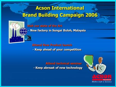 Visit our state of the Art Attend New Product launch Attend technical seminar - New factory in Sungai Buloh, Malaysia - Keep ahead of your competition.