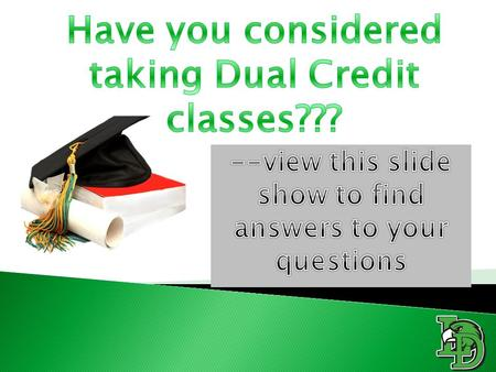 This is your opportunity to ask questions regarding Dual Credit and Online Dual Credit Programs at LDHS.