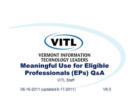 Meaningful Use for Eligible Professionals (EPs) Q & A VITL Staff 06-16-2011 (updated 6-17-2011) V6.0.
