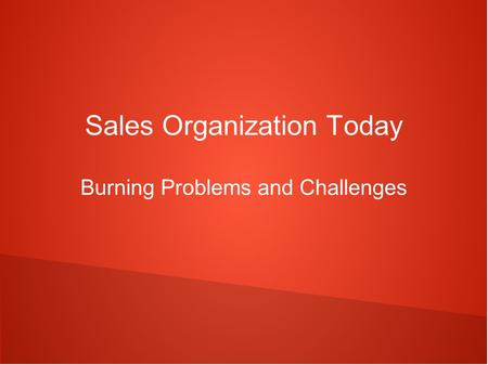 Sales Organization Today Burning Problems and Challenges.