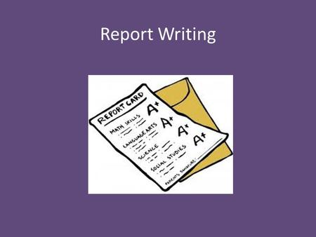 Report Writing. In groups discuss and define the purpose and function of a child report. What is a report.