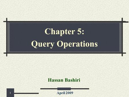 Chapter 5: Query Operations Hassan Bashiri April 2009 1.