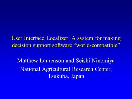 "User Interface Localizer: A system for making decision support software ""world-compatible"" Matthew Laurenson and Seishi Ninomiya National Agricultural."