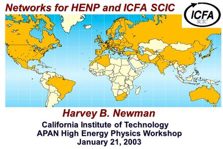 Networks for HENP and ICFA SCIC Networks for HENP and ICFA SCIC Harvey B. Newman Harvey B. Newman California Institute of Technology APAN High Energy Physics.