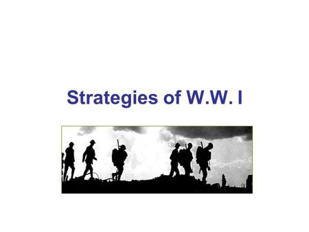 Strategies of W.W. I Strategies of WW I Propaganda War of Attrition Trench Warfare.
