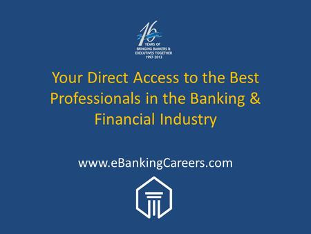 Your Direct Access to the Best Professionals in the Banking & Financial Industry www.eBankingCareers.com.