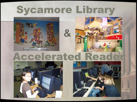 Sycamore Library Accelerated Reader &. Some Background Info: In 2003 Renaissance Learning changed how they recommend setting goals with students for AR.