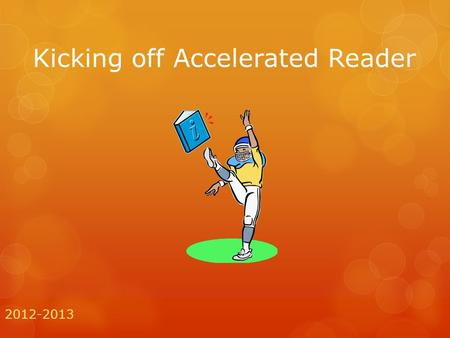 Kicking off Accelerated Reader 2012-2013. How do I get started? Review your STAR Reading Summary Report GE is the student's reading Grade Equivalent.